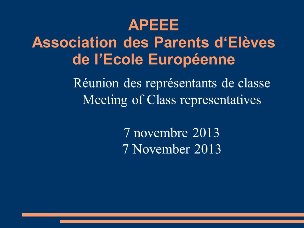 APEEE Association des Parents d'Elèves de l'Ecole Européenne Réunion des représentants de classe Meeting of Class representatives 7 novembre 2013 7 November 2013