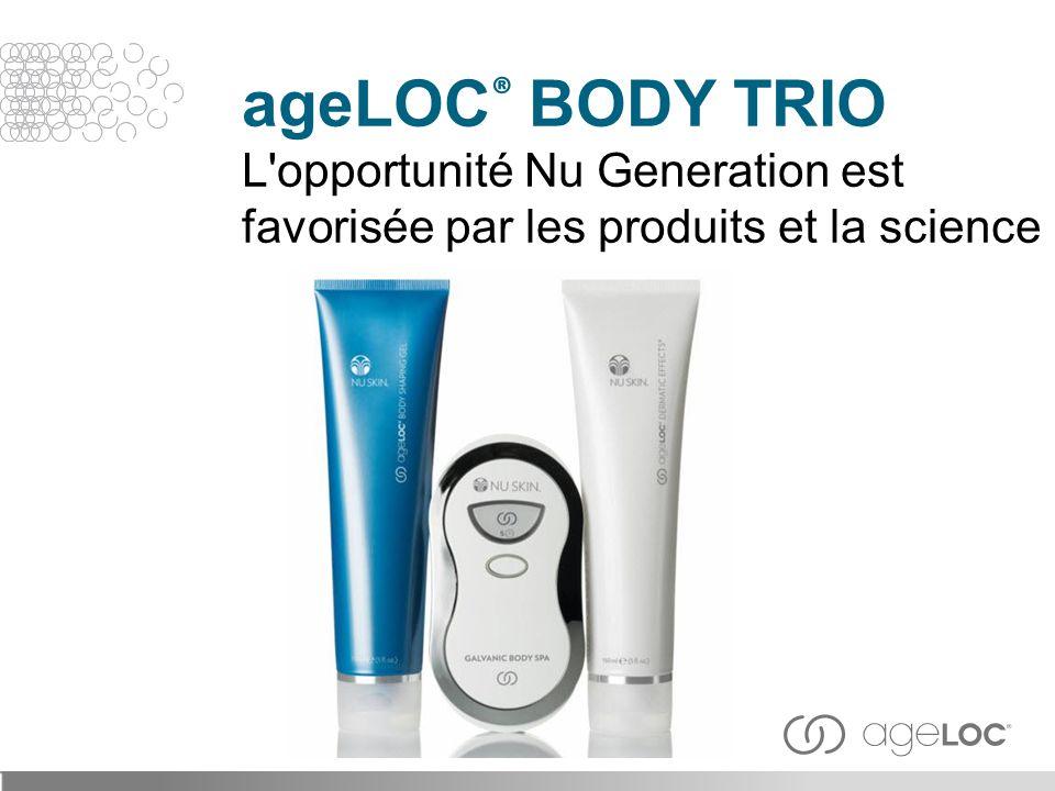 ageLOC ® BODY TRIO L'opportunité Nu Generation est favorisée par les produits et la science