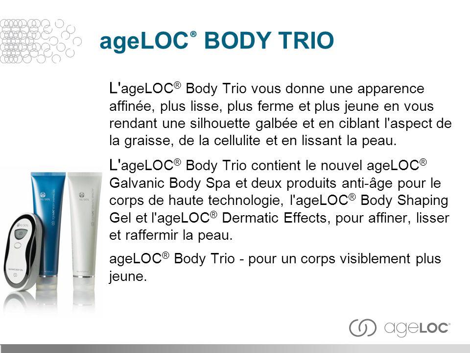 L' ageLOC ® Body Trio vous donne une apparence affinée, plus lisse, plus ferme et plus jeune en vous rendant une silhouette galbée et en ciblant l'asp