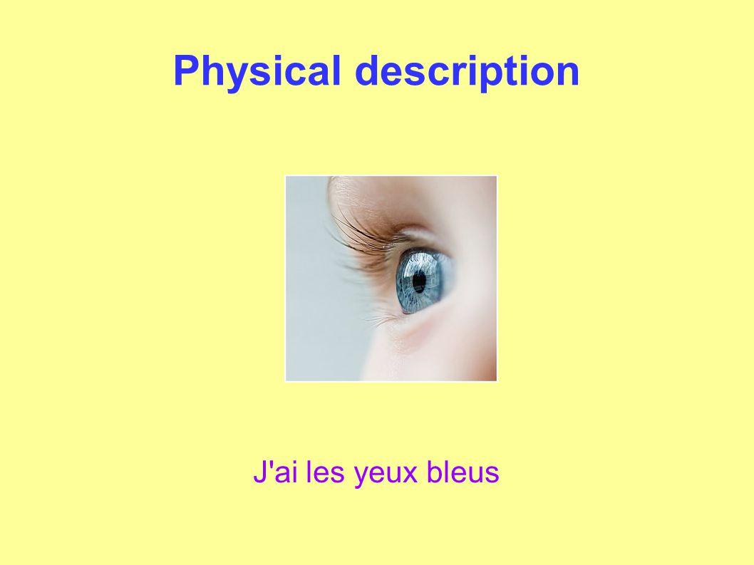 Physical description J ai les yeux bleus