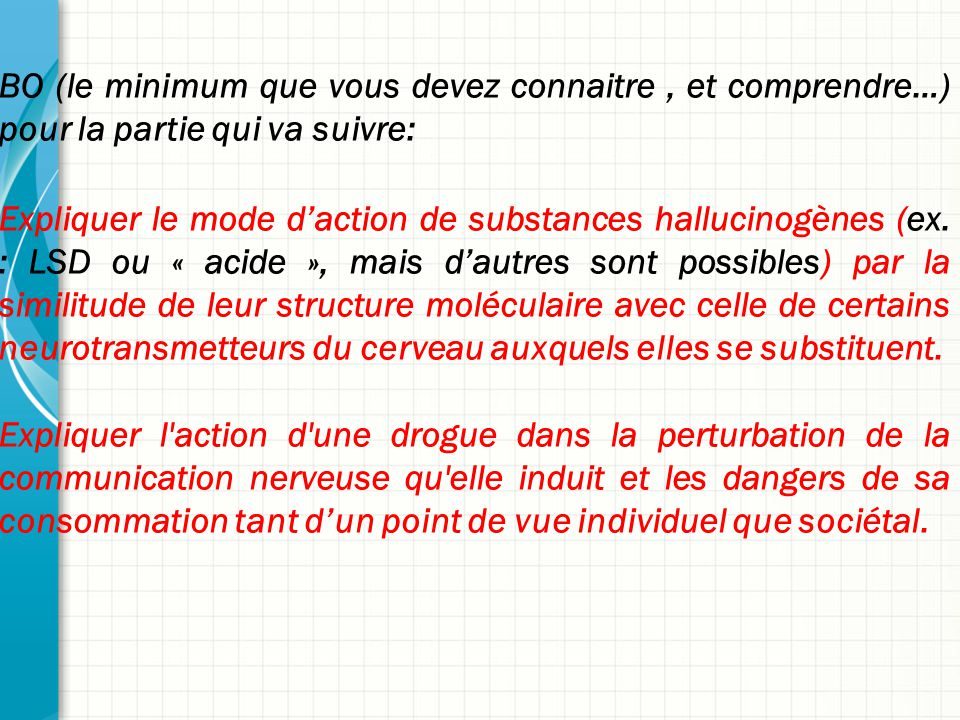 BO (le minimum que vous devez connaitre, et comprendre…) pour la partie qui va suivre: Expliquer le mode d'action de substances hallucinogènes (ex. :