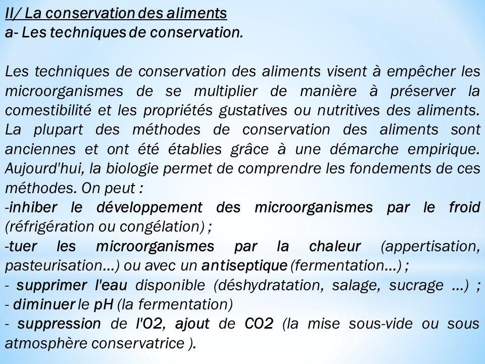 II/ La conservation des aliments a- Les techniques de conservation. Les techniques de conservation des aliments visent à empêcher les microorganismes