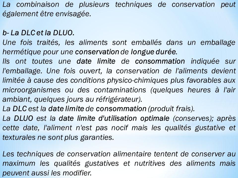La combinaison de plusieurs techniques de conservation peut également être envisagée. b- La DLC et la DLUO. Une fois traités, les aliments sont emball