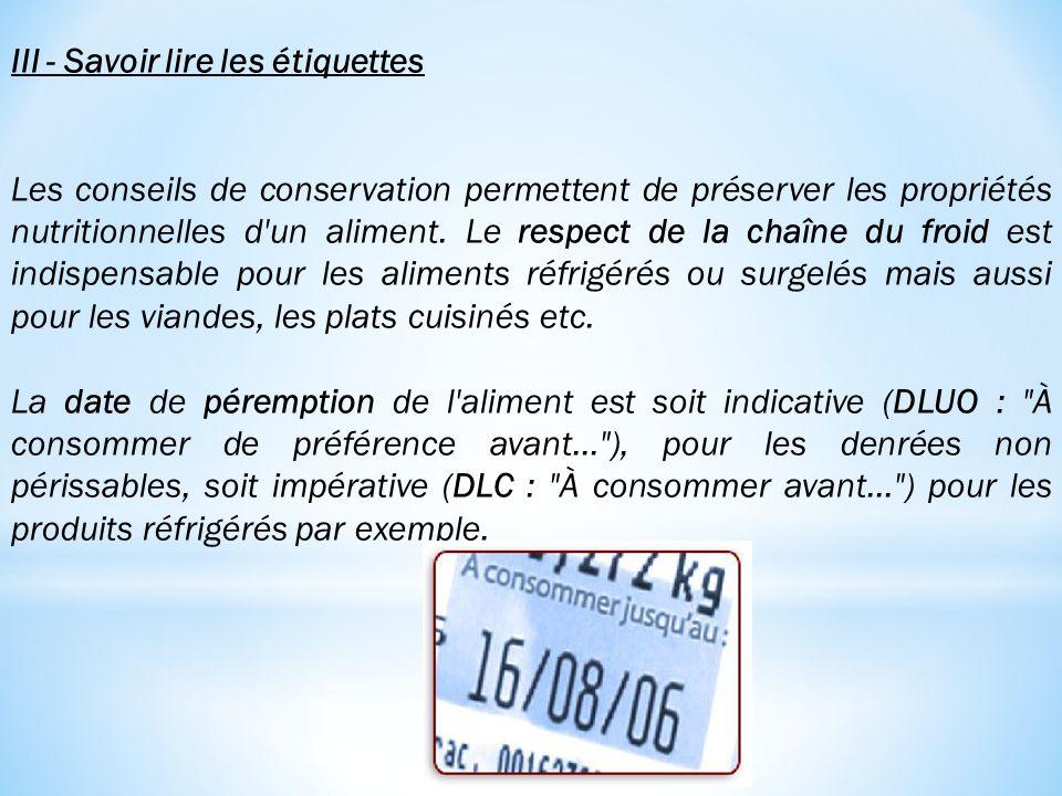 III - Savoir lire les étiquettes Les conseils de conservation permettent de préserver les propriétés nutritionnelles d'un aliment. Le respect de la ch