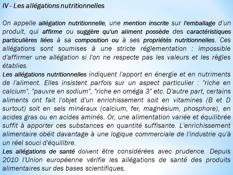 IV - Les allégations nutritionnelles On appelle allégation nutritionnelle, une mention inscrite sur l'emballage d'un produit, qui affirme ou suggère q
