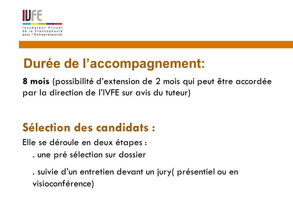 8 mois (possibilité d'extension de 2 mois qui peut être accordée par la direction de l'IVFE sur avis du tuteur) 12 Sélection des candidats : Durée de l'accompagnement: Elle se déroule en deux étapes : .
