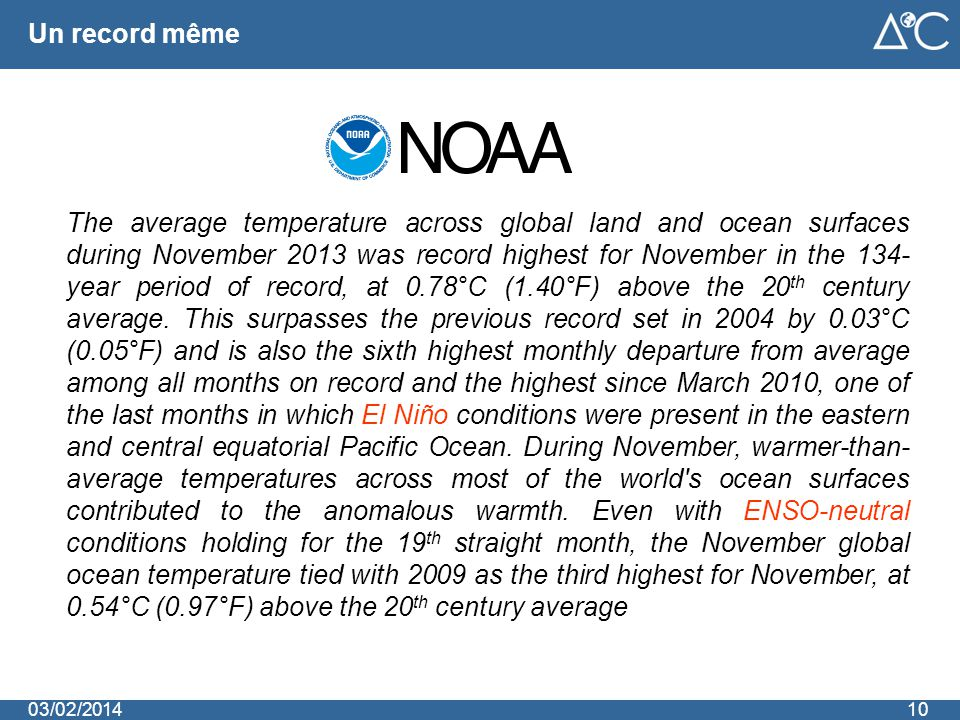 Un record même 1003/02/2014 The average temperature across global land and ocean surfaces during November 2013 was record highest for November in the 134- year period of record, at 0.78°C (1.40°F) above the 20 th century average.