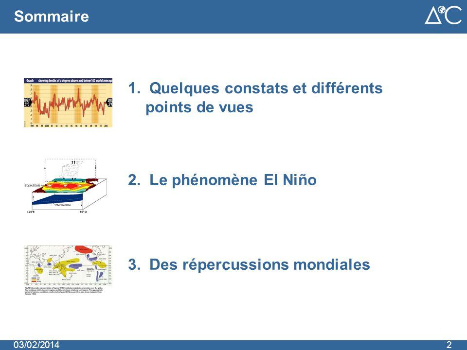 Sommaire 1. Quelques constats et différents points de vues 2. Le phénomène El Niño 3. Des répercussions mondiales 203/02/2014