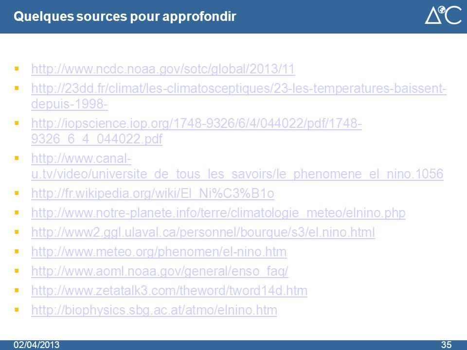 Quelques sources pour approfondir 02/04/201335  http://www.ncdc.noaa.gov/sotc/global/2013/11 http://www.ncdc.noaa.gov/sotc/global/2013/11  http://23