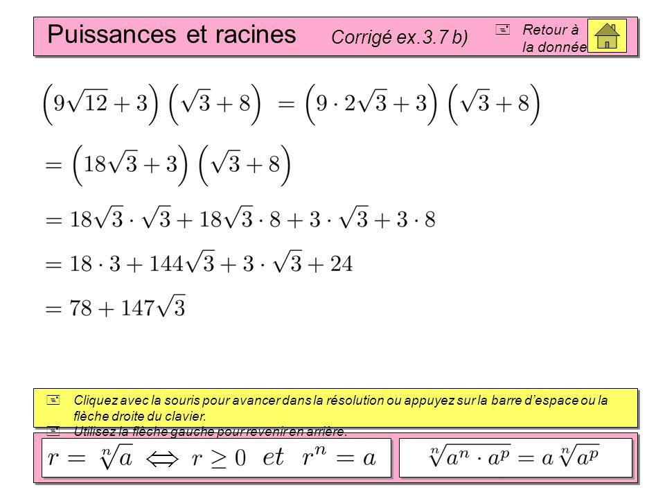 Puissances et racines Corrigé ex.3.7 b)  Retour à la donnée  Cliquez avec la souris pour avancer dans la résolution ou appuyez sur la barre d'espace ou la flèche droite du clavier.