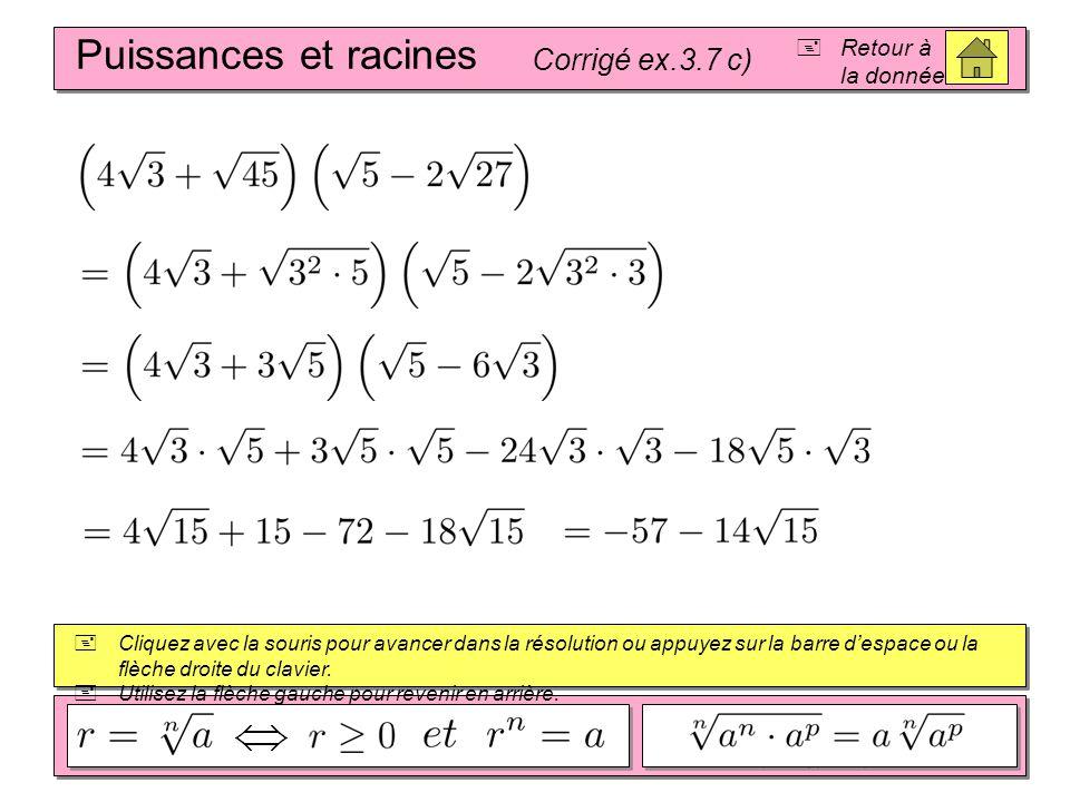 Puissances et racines Corrigé ex.3.7 c)  Retour à la donnée  Cliquez avec la souris pour avancer dans la résolution ou appuyez sur la barre d'espace ou la flèche droite du clavier.