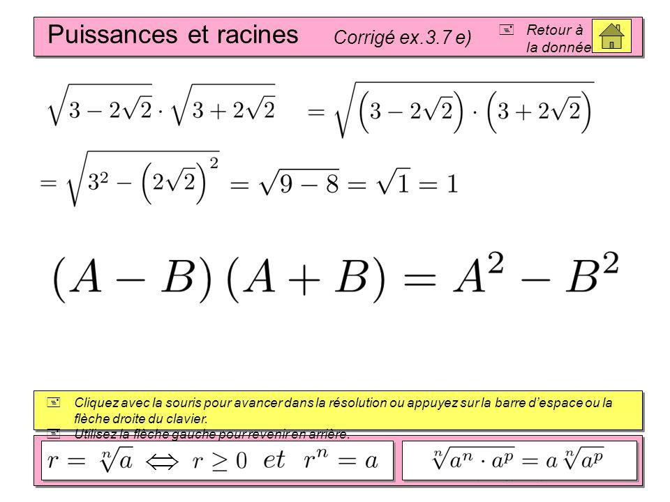 Puissances et racines Corrigé ex.3.7 e)  Retour à la donnée  Cliquez avec la souris pour avancer dans la résolution ou appuyez sur la barre d'espace ou la flèche droite du clavier.