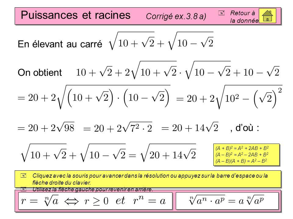 Puissances et racines Corrigé ex.3.8 b)  Retour à la donnée  Cliquez avec la souris pour avancer dans la résolution ou appuyez sur la barre d'espace ou la flèche droite du clavier.