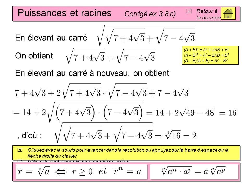 Puissances et racines Corrigé ex.3.8 d)  Retour à la donnée  Cliquez avec la souris pour avancer dans la résolution ou appuyez sur la barre d'espace ou la flèche droite du clavier.