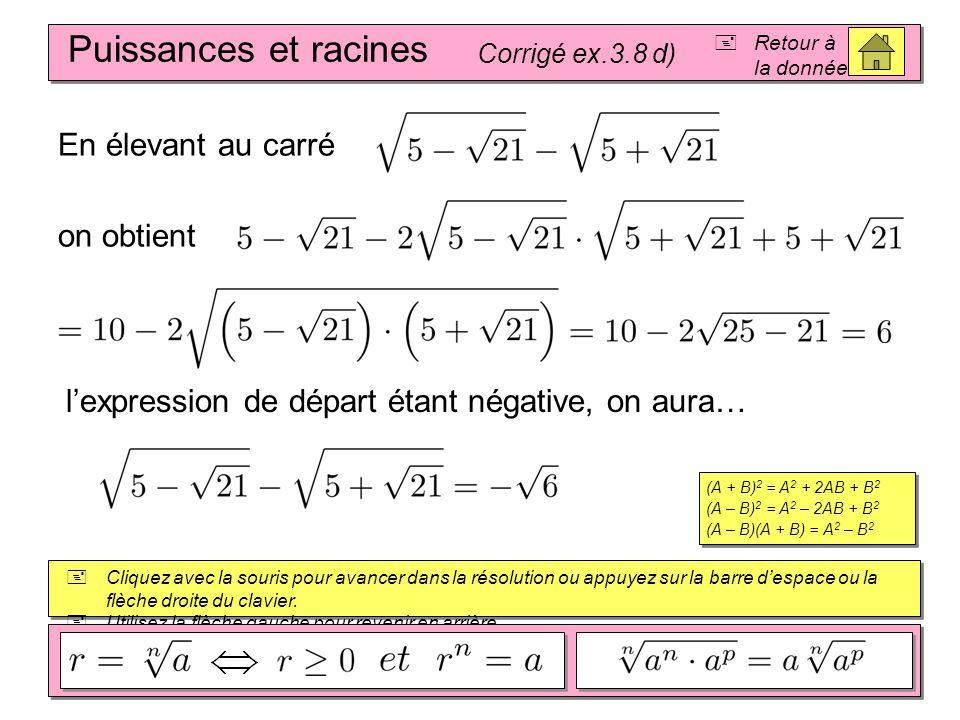 Puissances et racines Corrigé ex.3.8 d)  Retour à la donnée  Cliquez avec la souris pour avancer dans la résolution ou appuyez sur la barre d'espace