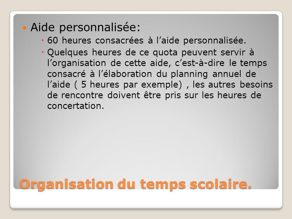 Organisation du temps scolaire. Aide personnalisée:  60 heures consacrées à l'aide personnalisée.  Quelques heures de ce quota peuvent servir à l'or