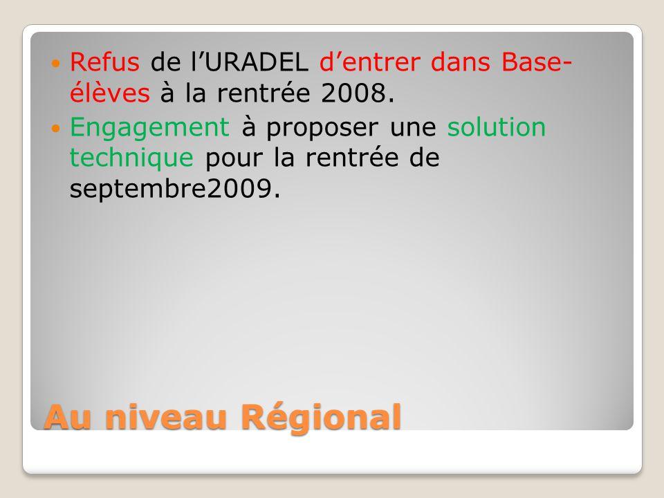 Au niveau Régional Refus de l'URADEL d'entrer dans Base- élèves à la rentrée 2008. Engagement à proposer une solution technique pour la rentrée de sep