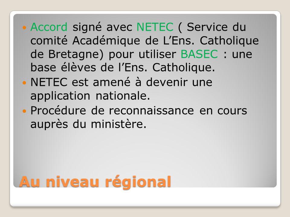Au niveau régional Accord signé avec NETEC ( Service du comité Académique de L'Ens. Catholique de Bretagne) pour utiliser BASEC : une base élèves de l