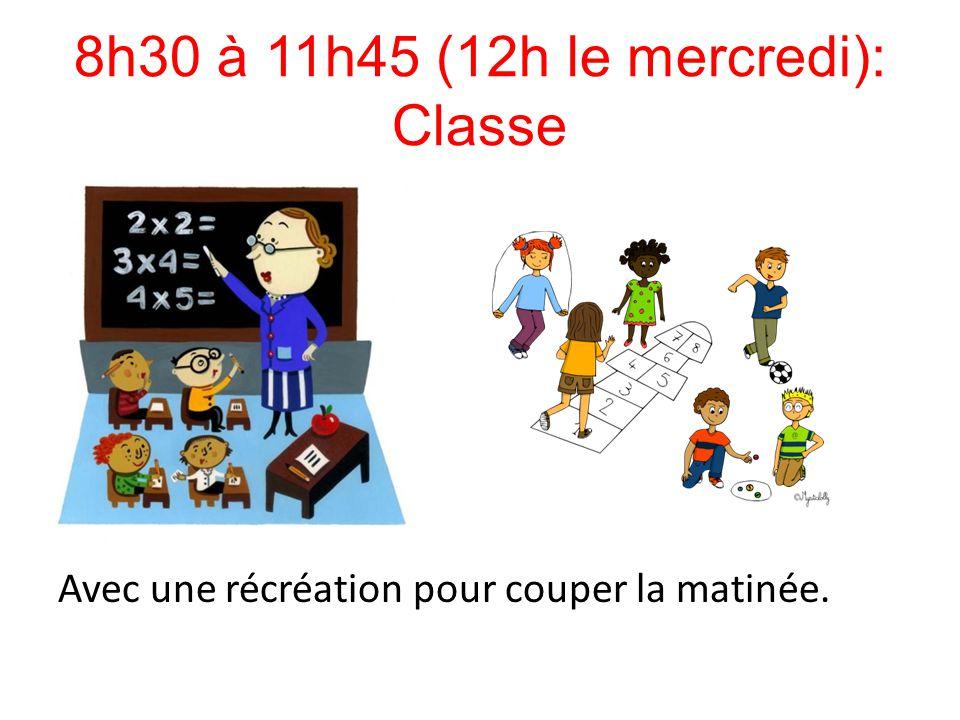 8h30 à 11h45 (12h le mercredi): Classe Avec une récréation pour couper la matinée.
