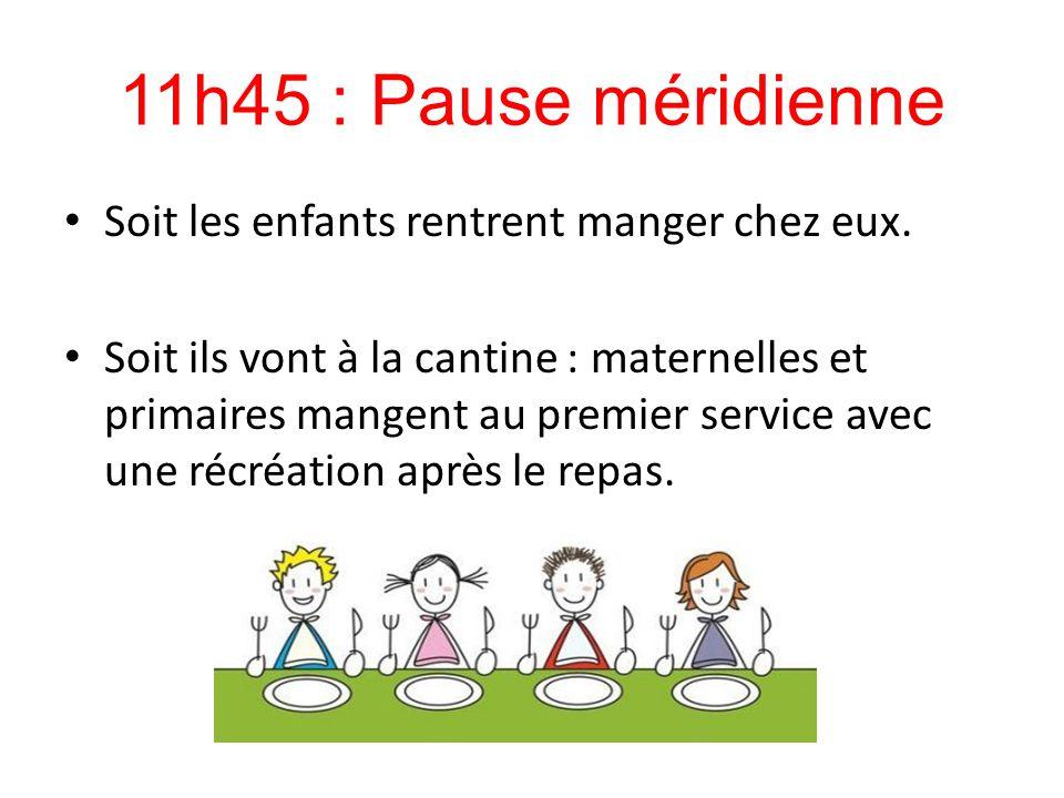 11h45 : Pause méridienne Soit les enfants rentrent manger chez eux. Soit ils vont à la cantine : maternelles et primaires mangent au premier service a