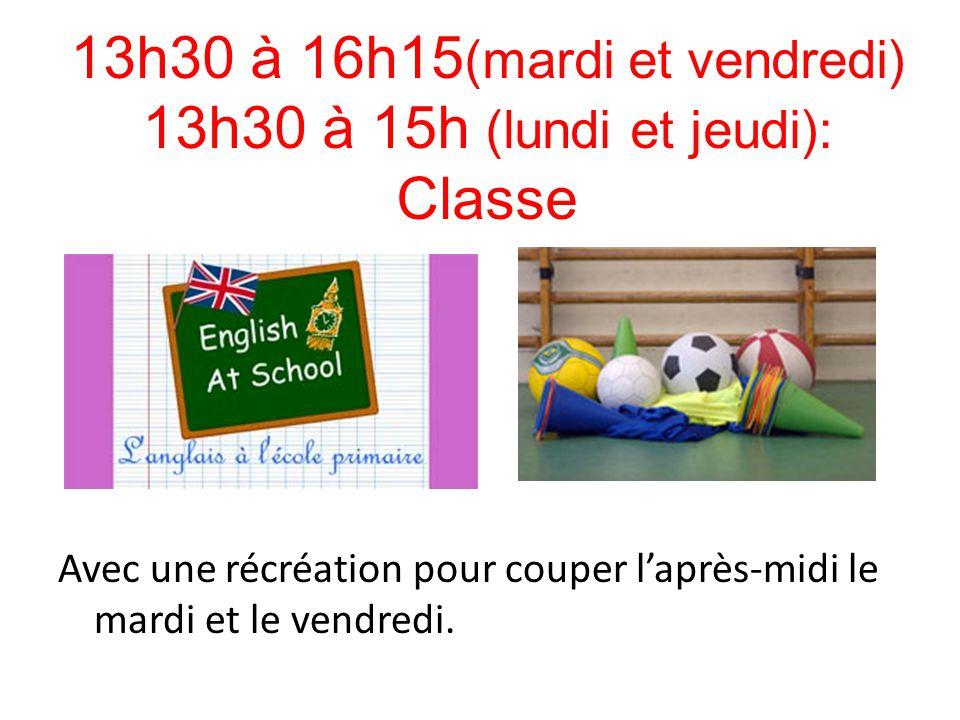 13h30 à 16h15 (mardi et vendredi) 13h30 à 15h (lundi et jeudi): Classe Avec une récréation pour couper l'après-midi le mardi et le vendredi.