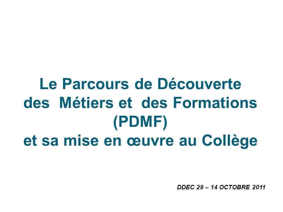 Le Parcours de Découverte des Métiers et des Formations (PDMF) et sa mise en œuvre au Collège DDEC 29 – 14 OCTOBRE 2011