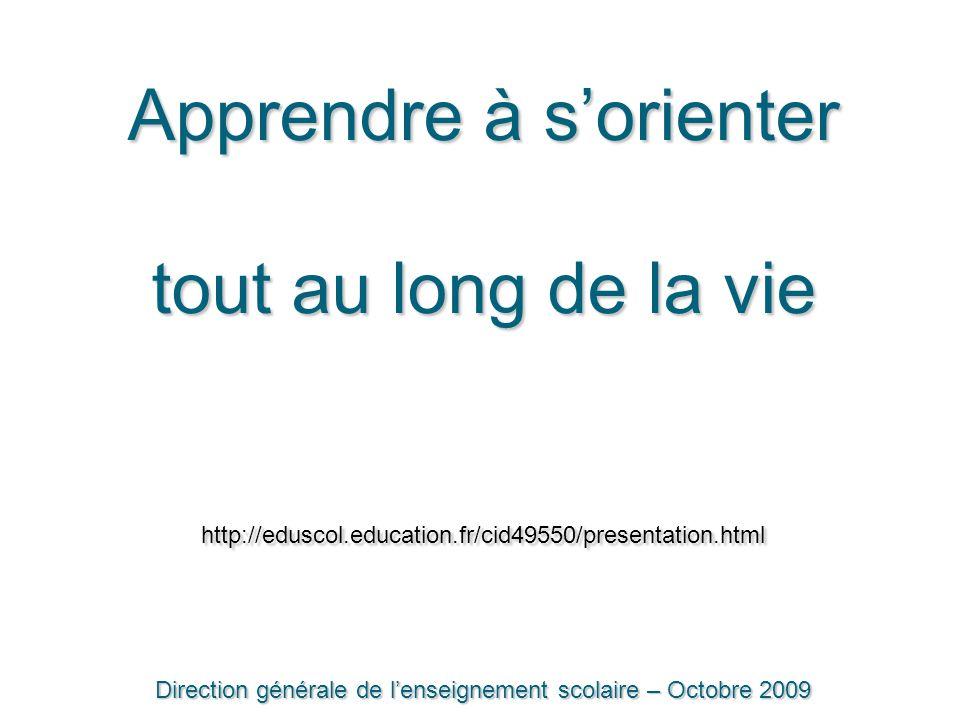 Apprendre à s'orienter tout au long de la vie http://eduscol.education.fr/cid49550/presentation.html Direction générale de l'enseignement scolaire – O