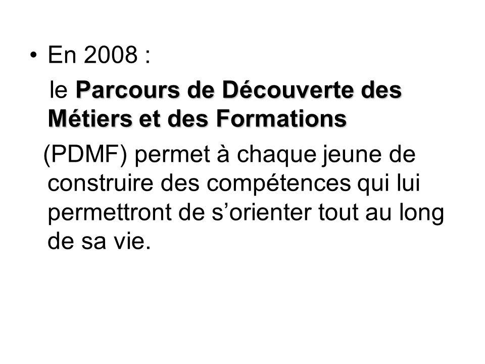 En 2008 : Parcours de Découverte des Métiers et des Formations le Parcours de Découverte des Métiers et des Formations (PDMF) permet à chaque jeune de