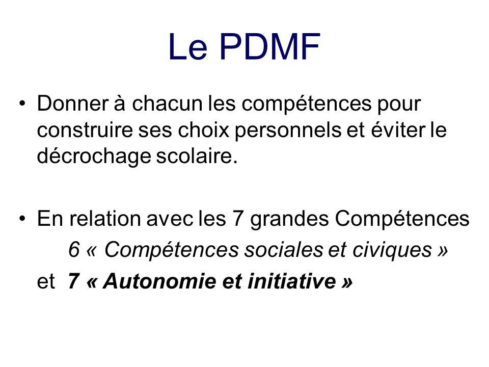 Le PDMF Donner à chacun les compétences pour construire ses choix personnels et éviter le décrochage scolaire. En relation avec les 7 grandes Compéten