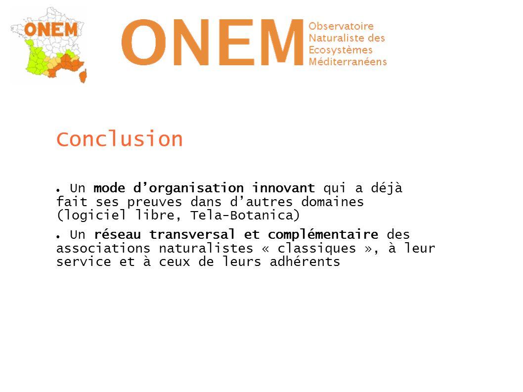 Conclusion ● Un mode d'organisation innovant qui a déjà fait ses preuves dans d'autres domaines (logiciel libre, Tela-Botanica) ● Un réseau transversa