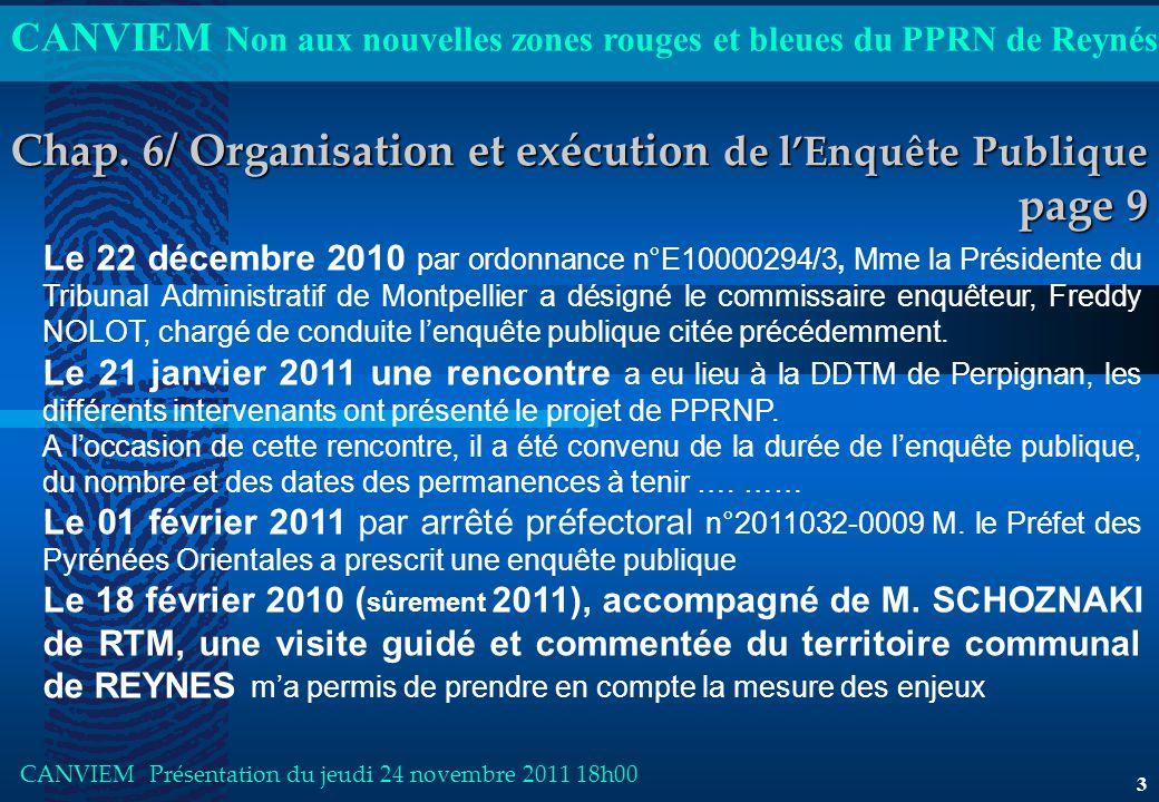 CANVIEM Non aux nouvelles zones rouges et bleues du PPRN de Reynés Le 22 décembre 2010 par ordonnance n°E10000294/3, Mme la Présidente du Tribunal Administratif de Montpellier a désigné le commissaire enquêteur, Freddy NOLOT, chargé de conduite l'enquête publique citée précédemment.