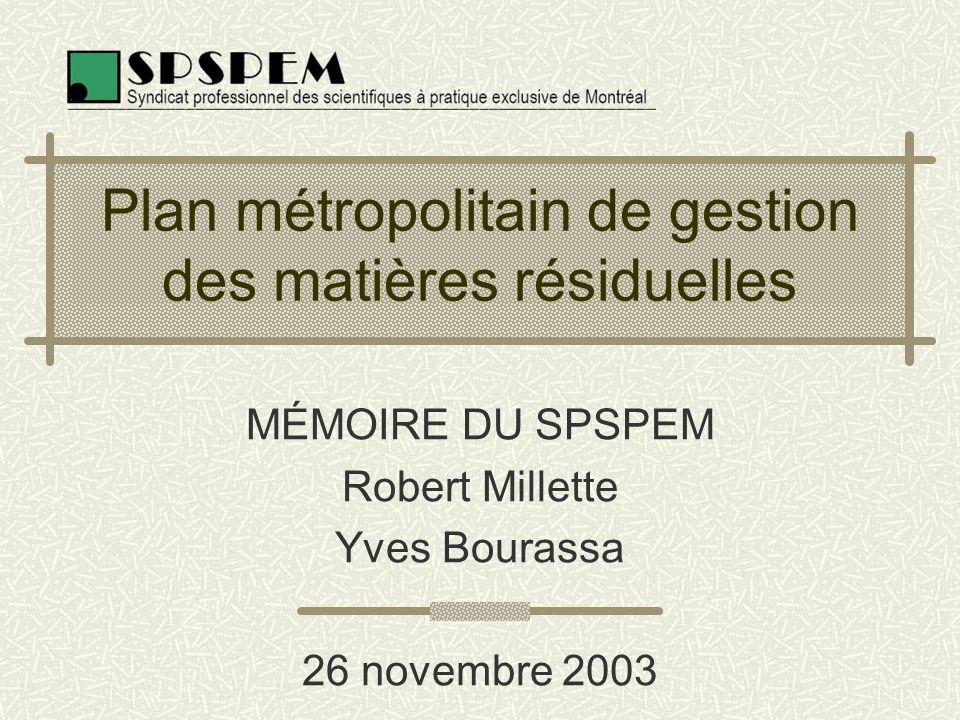 Plan métropolitain de gestion des matières résiduelles MÉMOIRE DU SPSPEM Robert Millette Yves Bourassa 26 novembre 2003