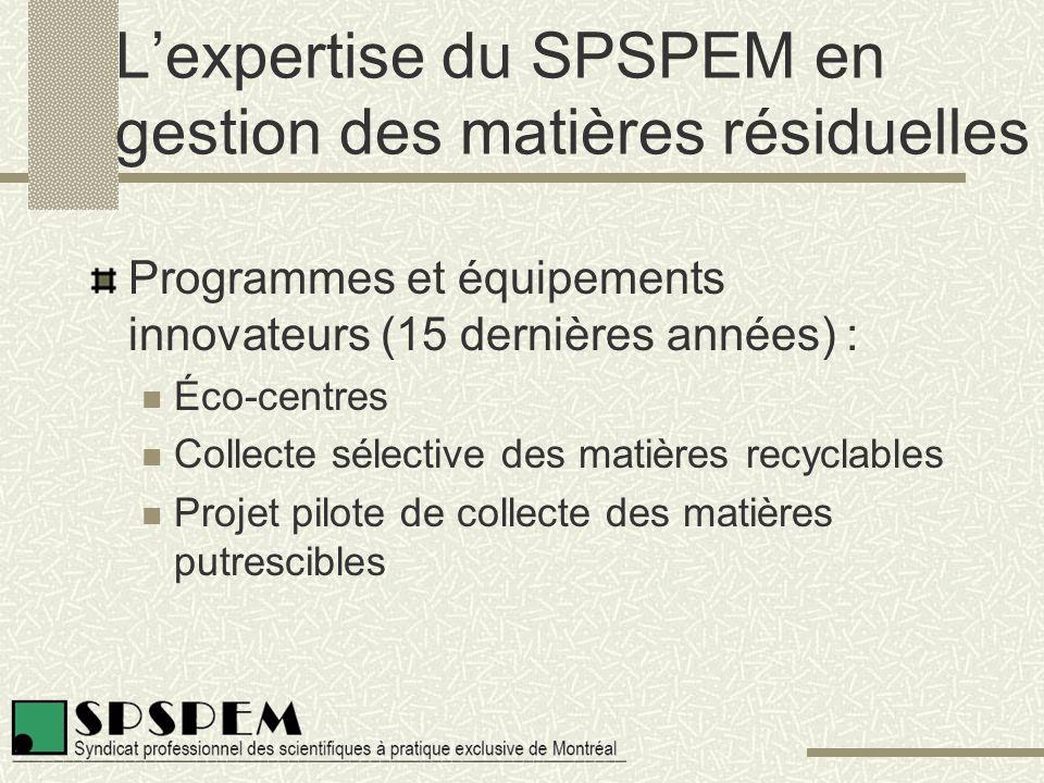 L'expertise du SPSPEM en gestion des matières résiduelles Programmes et équipements innovateurs (15 dernières années) : Éco-centres Collecte sélective des matières recyclables Projet pilote de collecte des matières putrescibles