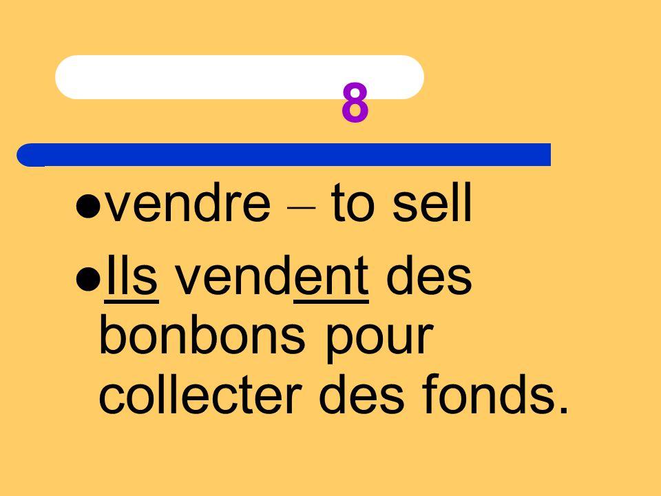 8 vendre – to sell Ils vendent des bonbons pour collecter des fonds.