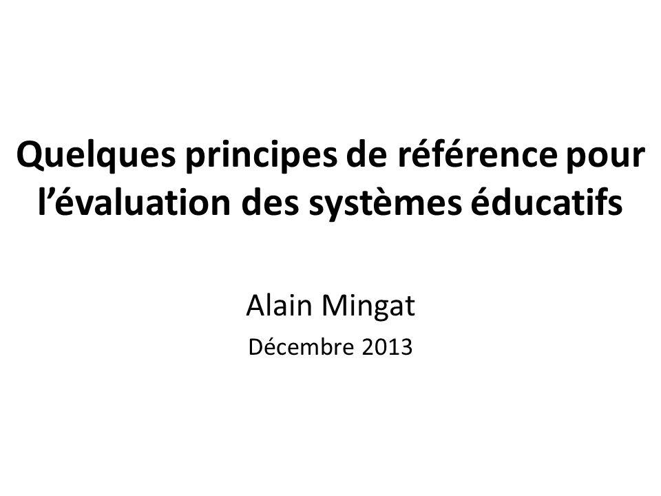 Quelques principes de référence pour l'évaluation des systèmes éducatifs Alain Mingat Décembre 2013