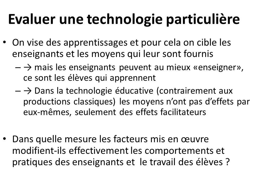 Evaluer une technologie particulière On vise des apprentissages et pour cela on cible les enseignants et les moyens qui leur sont fournis – → mais les