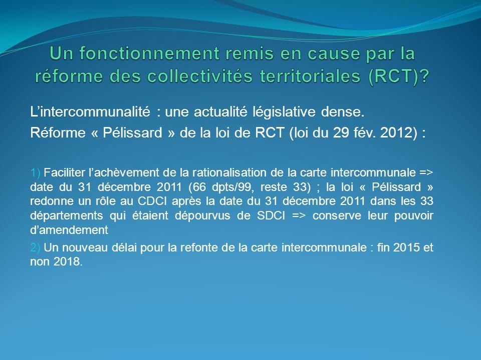 L'intercommunalité : une actualité législative dense. Réforme « Pélissard » de la loi de RCT (loi du 29 fév. 2012) : 1) Faciliter l'achèvement de la r