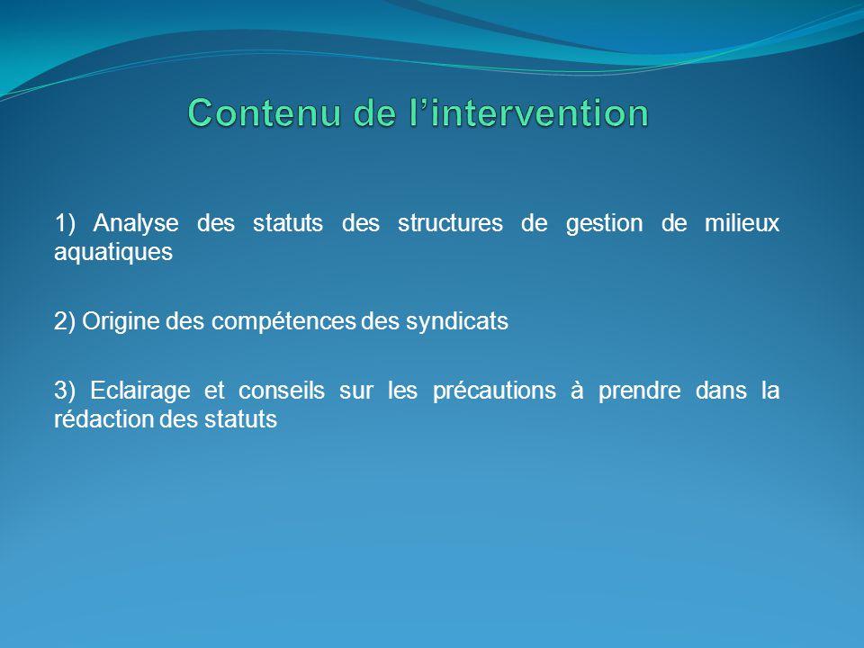 1) Analyse des statuts des structures de gestion de milieux aquatiques 2) Origine des compétences des syndicats 3) Eclairage et conseils sur les préca