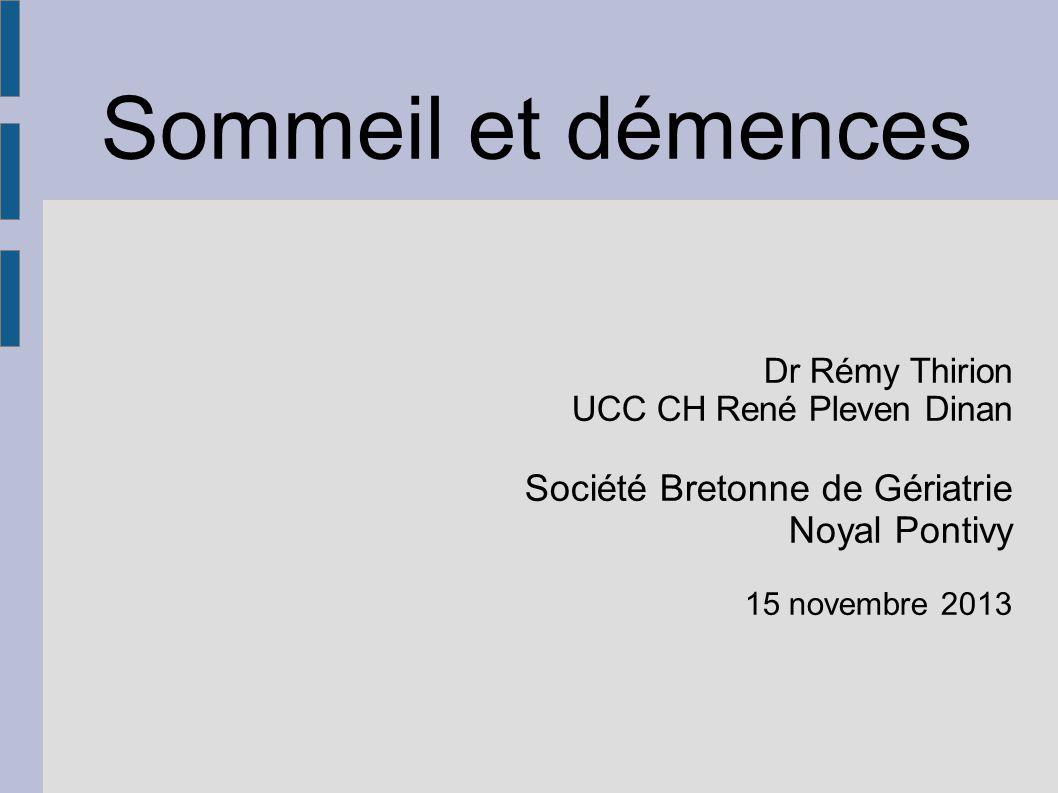 Sommeil et démences Dr Rémy Thirion UCC CH René Pleven Dinan Société Bretonne de Gériatrie Noyal Pontivy 15 novembre 2013