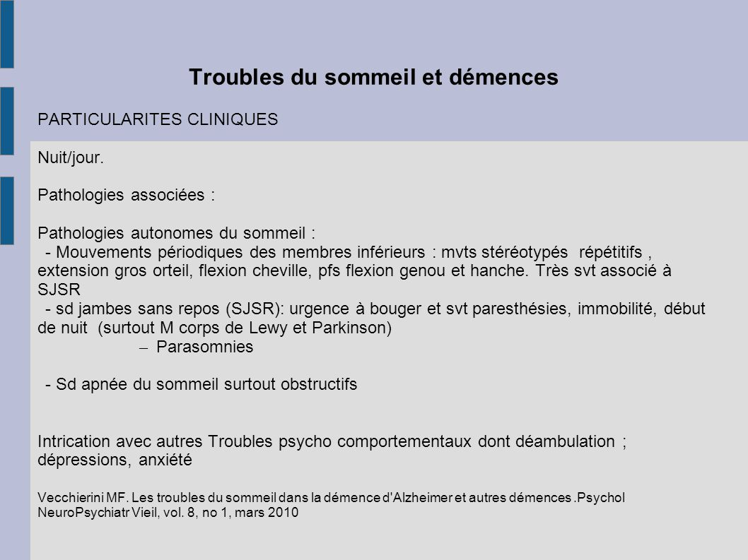 Troubles du sommeil et démences PARTICULARITES CLINIQUES Nuit/jour. Pathologies associées : Pathologies autonomes du sommeil : - Mouvements périodique