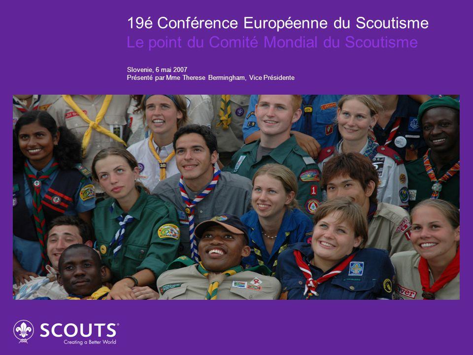 19é Conférence Européenne du Scoutisme Le point du Comité Mondial du Scoutisme Slovenie, 6 mai 2007 Présenté par Mme Therese Bermingham, Vice Présiden