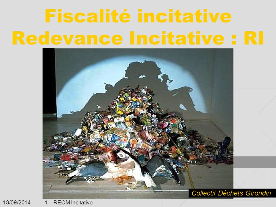 13/09/2014 REOM Incitative 1 Fiscalité incitative Redevance Incitative : RI Collectif Déchets Girondin