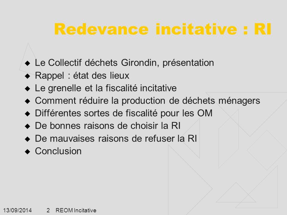 13/09/2014 REOM Incitative 2 Redevance incitative : RI  Le Collectif déchets Girondin, présentation  Rappel : état des lieux  Le grenelle et la fis