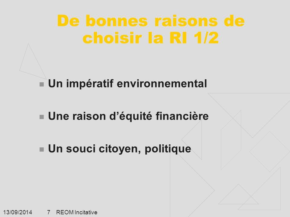 13/09/2014 REOM Incitative 8 De bonnes raisons de choisir la RI 2/2 Diminuer la quantité de déchets  Le consommateur étant partie prenante dans la production des déchets il fera pression auprès des distributeurs pour en avoir moins  Le consommateur change son mode de consommation