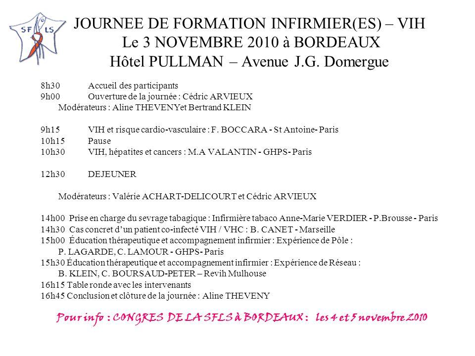 JOURNEE DE FORMATION INFIRMIER(ES) – VIH Le 3 NOVEMBRE 2010 à BORDEAUX Hôtel PULLMAN – Avenue J.G. Domergue 8h30Accueil des participants 9h00 Ouvertur