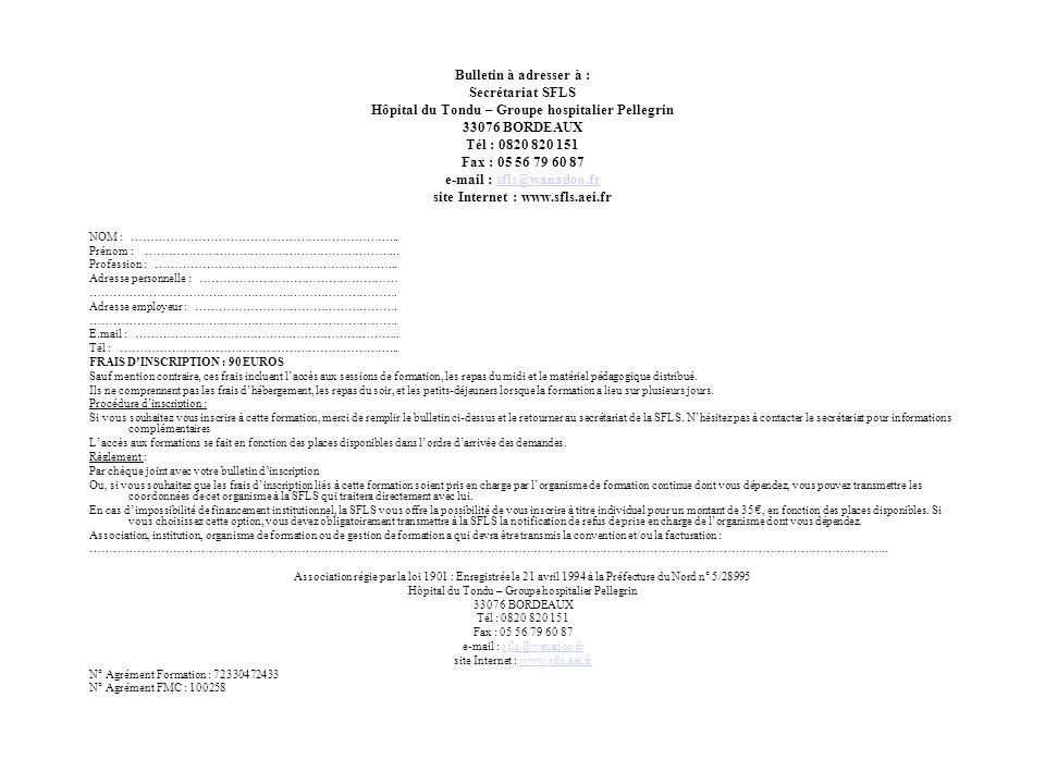 Bulletin à adresser à : Secrétariat SFLS Hôpital du Tondu – Groupe hospitalier Pellegrin 33076 BORDEAUX Tél : 0820 820 151 Fax : 05 56 79 60 87 e-mail