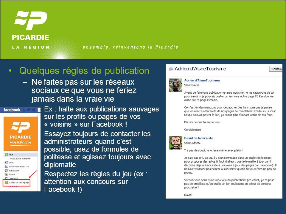 Quelques règles de publication –Sur Facebook N'oubliez jamais que votre public est sur ce genre de réseau AVANT TOUT pour être en contact avec ses amis et sa famille : n'abusez pas des publications .