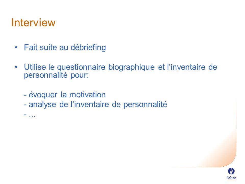 Interview Fait suite au débriefing Utilise le questionnaire biographique et l'inventaire de personnalité pour: - évoquer la motivation - analyse de l'inventaire de personnalité -...
