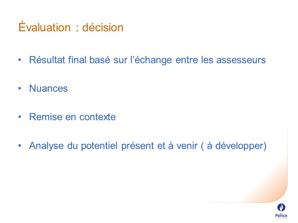 Évaluation : décision Résultat final basé sur l'échange entre les assesseurs Nuances Remise en contexte Analyse du potentiel présent et à venir ( à développer)
