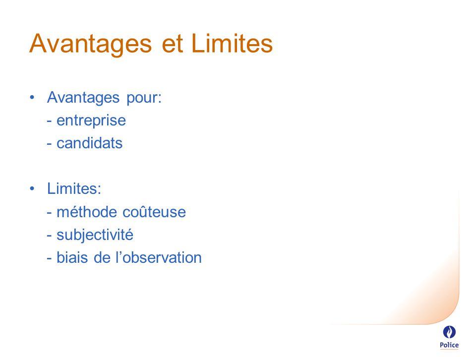 Avantages et Limites Avantages pour: - entreprise - candidats Limites: - méthode coûteuse - subjectivité - biais de l'observation